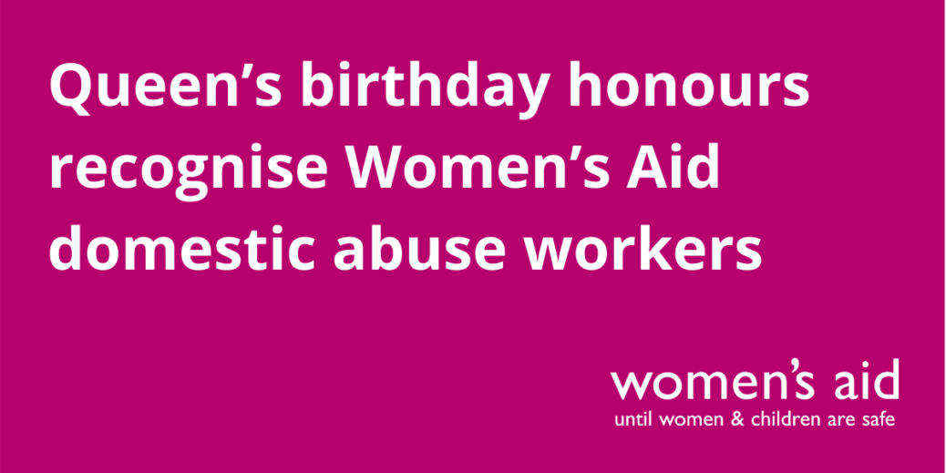 Queen's birthday honours for Women's Aid domestic abuse workers