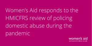 Women's Aid responds to the HMICFRS review of policing domestic abuse during the pandemic